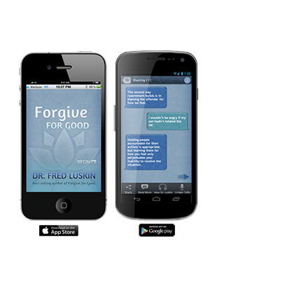 Download the app based on Dr. Fred Luskin's best-selling book Forgive for Good, A proven Prescription for Health and Happiness.